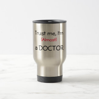 Trust me, I'm (Almost) a Doctor Travel Mug