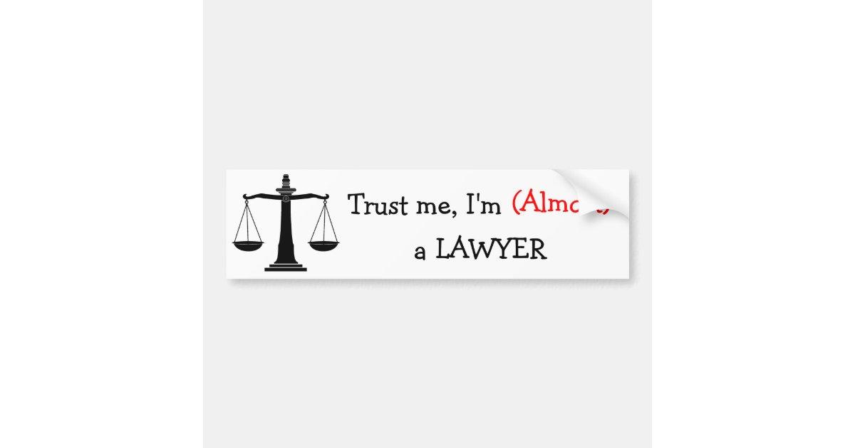 Trust me im almost a lawyer bumper sticker