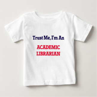 Trust me, I'm an Academic Librarian Baby T-Shirt