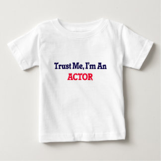 Trust me, I'm an Actor Baby T-Shirt