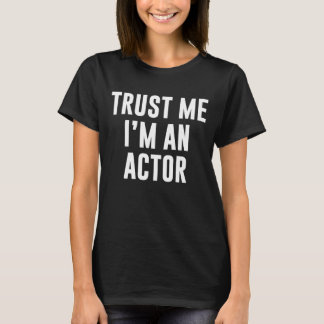 Trust Me I'm an Actor Movie TV Stage Star T-Shirt