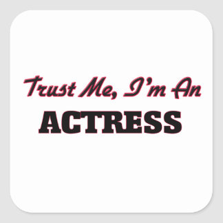 Trust me I'm an Actress Square Sticker