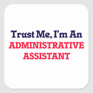 Trust me, I'm an Administrative Assistant Square Sticker