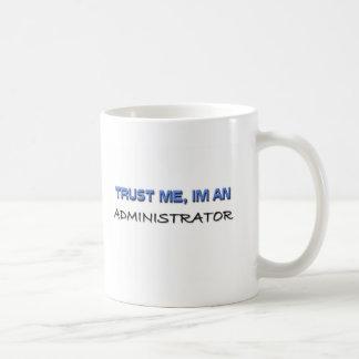 Trust Me I'm an Administrator Coffee Mug