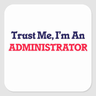 Trust me, I'm an Administrator Square Sticker