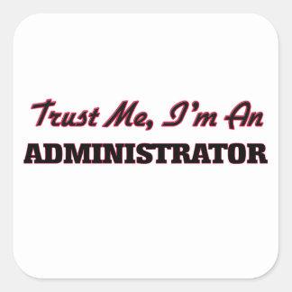 Trust me I'm an Administrator Square Sticker