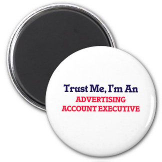 Trust me, I'm an Advertising Account Executive 2 Inch Round Magnet