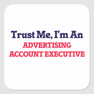 Trust me, I'm an Advertising Account Executive Square Sticker