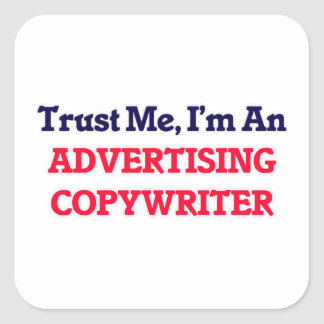 Trust me, I'm an Advertising Copywriter Square Sticker