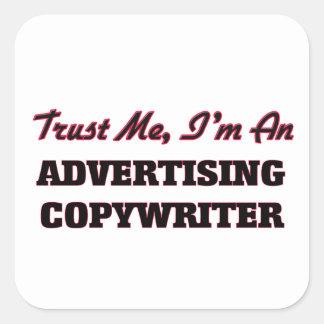 Trust me I'm an Advertising Copywriter Square Sticker
