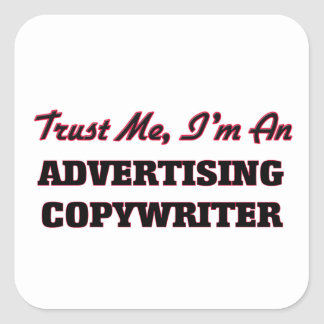 Trust me I'm an Advertising Copywriter Square Stickers