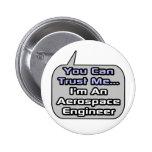 Trust Me .. I'm an Aerospace Engineer Pinback Buttons