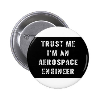 Trust Me I'm An Aerospace Engineer Pinback Button