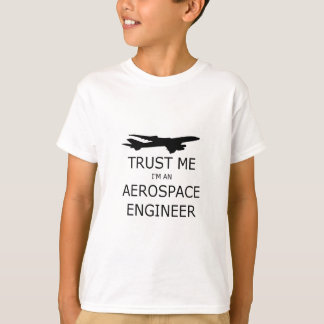 Trust me I'm an aerospace to engineer T-Shirt
