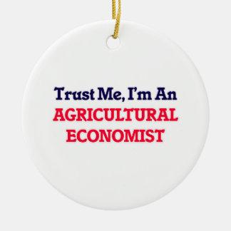 Trust me, I'm an Agricultural Economist Ceramic Ornament