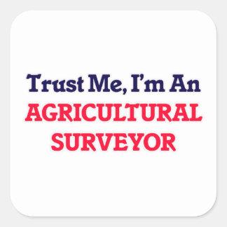 Trust me, I'm an Agricultural Surveyor Square Sticker