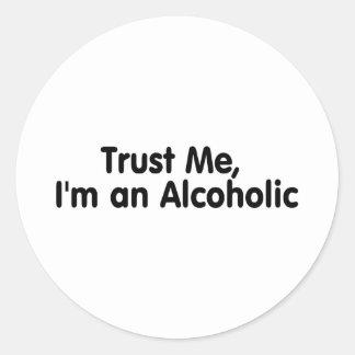 Trust Me Im An Alcoholic Classic Round Sticker