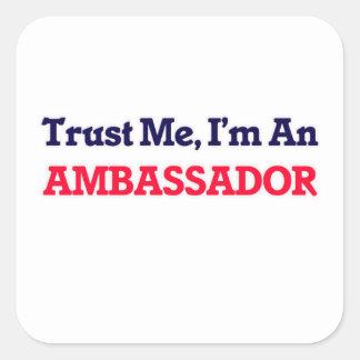 Trust me, I'm an Ambassador Square Sticker