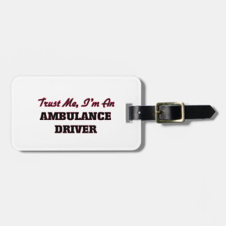 Trust me I'm an Ambulance Driver Tags For Luggage