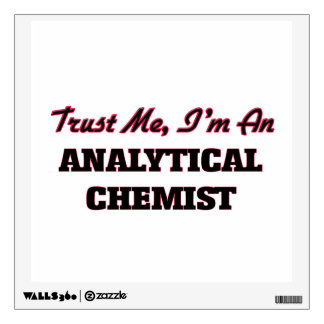Trust me I'm an Analytical Chemist Room Decal