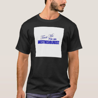 Trust Me I'm an Anesthesiologist T-Shirt