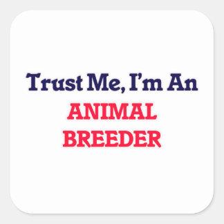Trust me, I'm an Animal Breeder Square Sticker