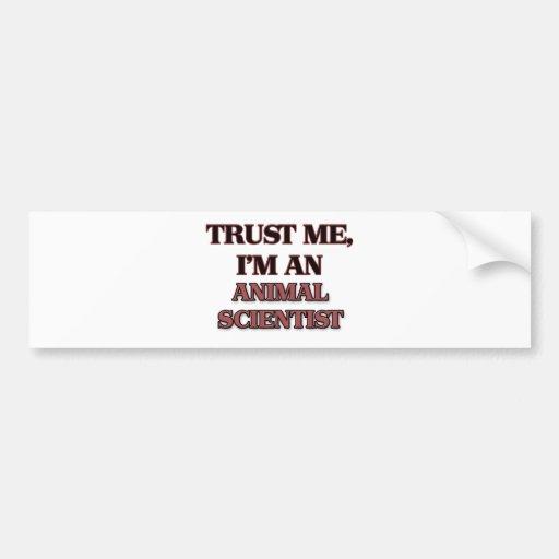 Trust Me I'm an Animal Scientist Bumper Sticker
