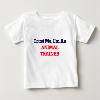 Trust me, I'm an Animal Trainer Baby T-Shirt