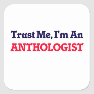Trust me, I'm an Anthologist Square Sticker