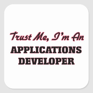 Trust me I'm an Applications Developer Square Stickers