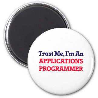 Trust me, I'm an Applications Programmer 2 Inch Round Magnet