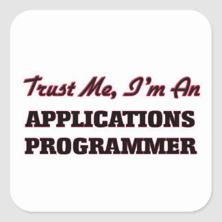 Trust me I'm an Applications Programmer Square Sticker