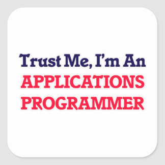 Trust me, I'm an Applications Programmer Square Sticker