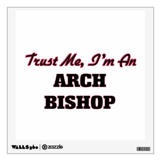 Trust me I'm an Arch Bishop Wall Skins