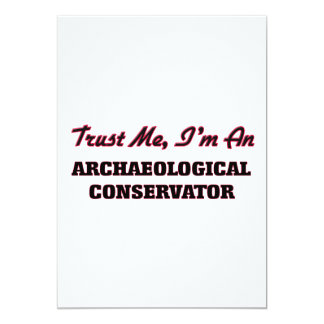 Trust me I'm an Archaeological Conservator 5x7 Paper Invitation Card
