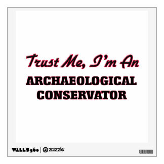 Trust me I'm an Archaeological Conservator Room Sticker