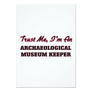 """Trust me I'm an Archaeological Museum Keeper 5"""" X 7"""" Invitation Card"""