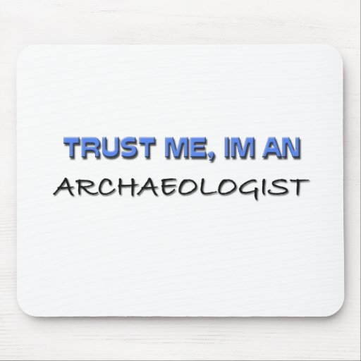 Trust Me I'm an Archaeologist Mouse Pads