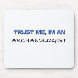 Trust Me I'm an Archaeologist Mouse Pad