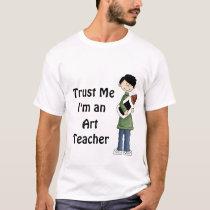 Trust Me I'm An Art Teacher Custom Apparel T-Shirt