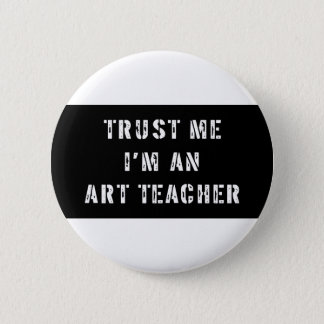 Trust Me I'm an Art Teacher Pinback Button