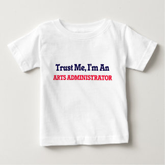 Trust me, I'm an Arts Administrator Baby T-Shirt