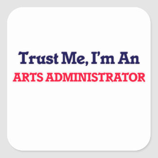 Trust me, I'm an Arts Administrator Square Sticker