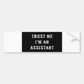 Trust Me I'm An Assistant Bumper Sticker