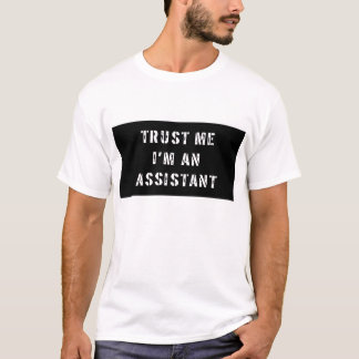 Trust Me I'm An Assistant T shirt