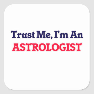 Trust me, I'm an Astrologist Square Sticker