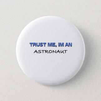 Trust Me I'm an Astronaut Pinback Button