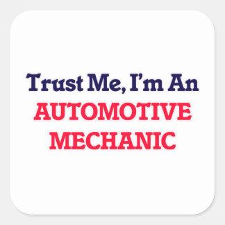 Trust me, I'm an Automotive Mechanic Square Sticker