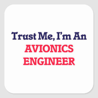 Trust me, I'm an Avionics Engineer Square Sticker