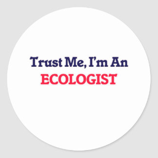 Trust me, I'm an Ecologist Classic Round Sticker